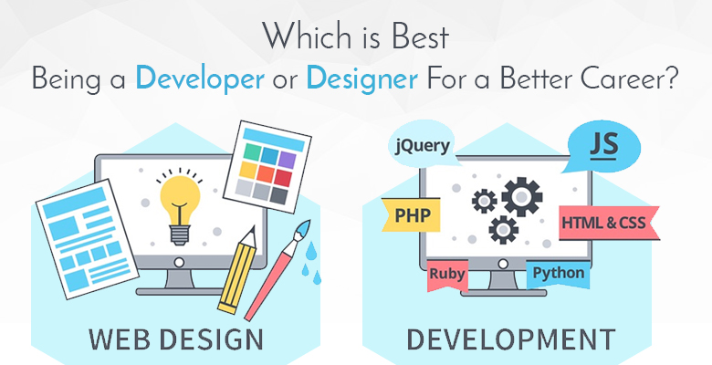 Which Is Best Being A Developer Or Designer For A Better Career Website Development Jodhpur Web Design India Web Development Company