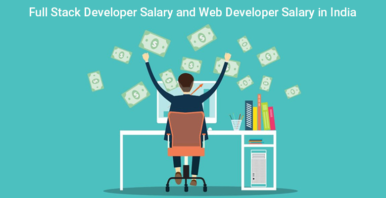 Full Stack Developer Salary And Web Developer Salary In India